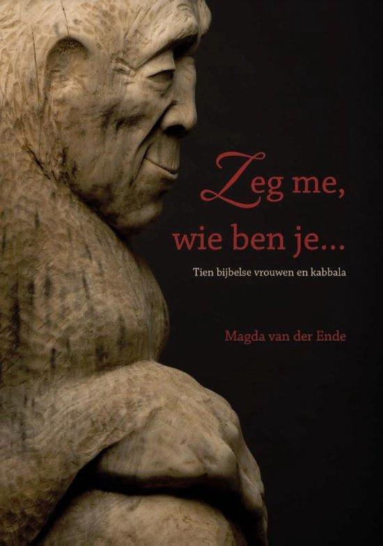 Zeg me, wie ben je... - Magda van der Ende |