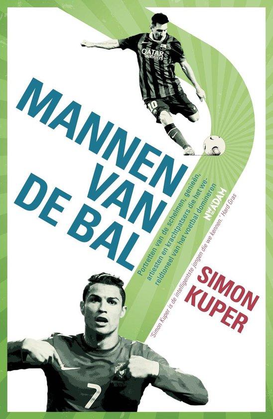 Mannen van de bal. Portretten van de schelmen, genieën, artiesten en krachtpatsers die het wereldtoneel van het voetbal domineren - Simon Kuper  