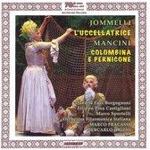 Jommelli: L'Uccellatrice, Mancini: Colombina E