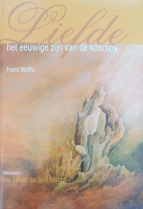 Liefde, het eeuwige zijn van de kosmos - F.A. Wolfs |