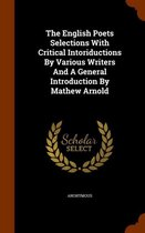 The English Poets Selections with Critical Intoriductions by Various Writers and a General Introduction by Mathew Arnold
