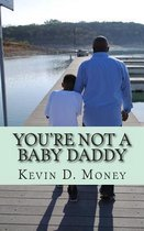 You're Not a Baby Daddy
