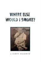 Where Else Would I Smoke?
