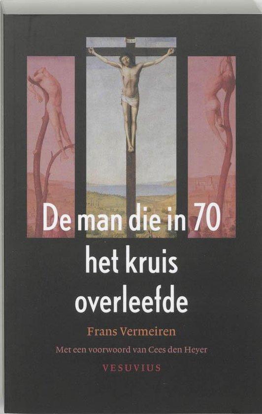 Cover van het boek 'De man die in 70 het kruis overleefde / druk 1' van F. Vermeiren