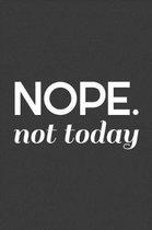 Nope. Not Today