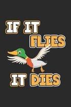 If it flies it dies: Notizbuch, Notizheft, Notizblock - Geschenk-Idee f�r J�ger & Enten-Jagd - Karo - A5 - 120 Seiten