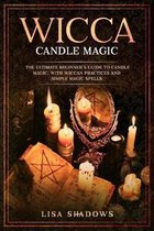 Wicca Candle Magic: The Ultimate Beginner's Guide to Candle Magic, with Wiccan Practices and Simple Magic Spells