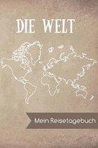 Die Welt Mein Reisetagebuch: DIN A5 Reise Journal / Notizbuch / Reisetagebuch zum selber ausf�llen mit einer Karten�bersicht und viel Platz f�r Eri
