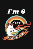 I'm 6 and Magical: Happy 6th Birthday 6 Years Old Unicorn Birthday Gift for Girls