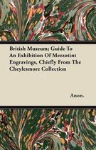 British Museum; Guide To An Exhibition Of Mezzotint Engravings, Chiefly From The Cheylesmore Collection