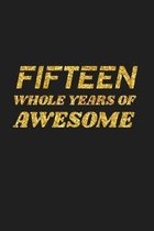 Fifteen Whole Years Of Awesome: Happy 15th Birthday 15 Years Old Cute Gift For Boys & Girls