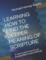 Learning How to Find the Deeper Meaning of Scripture: A class to learn how to use Ancient Bible Study Methods