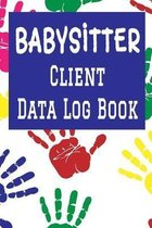 Babysitter Client Data Log Book: 6 x 9 Professional Babysitting Client Tracking Address & Appointment Book with A to Z Alphabetic Tabs to Record Perso