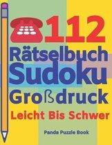 112 R�tselbuch Sudoku Gro�druck Leicht Bis Schwer: Logikspiele F�r Erwachsene - Denkspiele Erwachsene - R�tselbuch Grosse Schrift