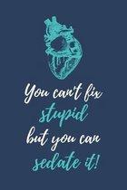 You can't fix stupid, but you can sedate it!: Notizbuch f�r Mediziner & Medizinstudenten - 120 Seiten Liniert (ca. DIN A5) - Tagebuch - Tagesplaner -