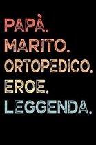 Pap�. Marito. Ortopedico. Eroe. Leggenda.: Calendario Organizzatore Calendario Settimanale per Pap� Uomini Festa del pap� Compleanno Festa del pap� Fe
