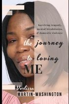 The Journey To Loving Me: Surviving tragedy, mental breakdowns, & domestic violence