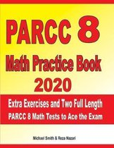 PARCC 8 Math Practice Book 2020: Extra Exercises and Two Full Length PARCC Math Tests to Ace the Exam