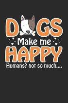 Happy Humans? Not So Much: Hunde machen mich gl�cklich, Menschen nicht so viel. Notizbuch liniert DIN A5 - 120 Seiten f�r Notizen, Zeichnungen, F