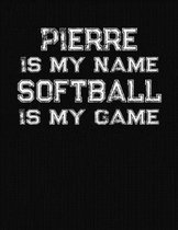 Pierre Is My Name Softball Is My Game
