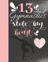 13 And Gymnastics Stole My Heart: Sketchbook For Tumbler Girls - 13 Years Old Gift For A Gymnast - Sketchpad To Draw And Sketch In