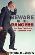 Beware of the Dangers: You Have The Grace To Overcome Them