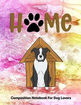 Home: Composition Notebook for Dog and Puppy Lovers