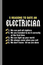 5 Reasons To Date An Electrician: Electrical Gift For Lineman (6''x9'') Dot Grid Notebook To Write In