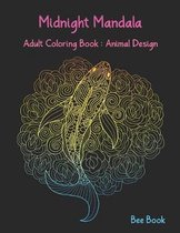 Midnight Mandala Adult Coloring Book: Animal Design: Beautiful Animal Mandalas Designed For Stress Relieving, Meditation And Happiness.