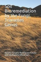 Soil Bioremediation by the Fungi, Trametes Genus