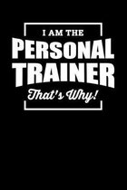 I Am The Personal Trainer That's Why!: Motivational & Inspirational Notebook