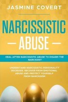 Narcissistic Abuse: Heal After Narcissistic Abuse to Disarm the Narcissist. Understand Narcissistic Personality Disorder, Recover from Emo