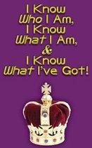 I Know Who I Am, I Know What I Am, & I Know What I've Got!