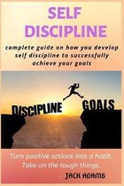 Self Discipline: Complete guide on how to develop self-discipline to successfully achieve your goals