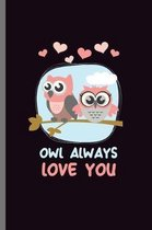 Owl always Love You: For Animal Lovers nocturnal Cute Owl Designs Animal Composition Book Smiley Sayings Funny Vet Tech Veterinarian Animal