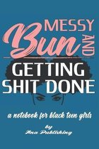 Messy Bun and Getting Shit Done a Notebook for Black Teen Girls: Novelty African American Notebook for Women and Teen Girls Who Celebrate Their Natura