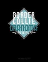 Border Collie Grandma Life Is Ruff: Unruled Composition Book