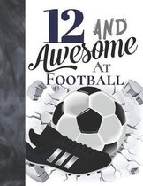 12 And Awesome At Football: Soccer Ball College Ruled Composition Writing School Notebook To Take Teachers Notes - Gift For Football Players In Th