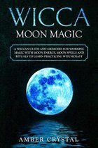 Wicca Moon Magic: A Wiccan Guide and Grimoire for Working Magic with Moon Energy, Moon Spells and Rituals to Learn Practicing Witchcraft