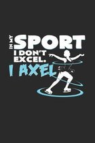 Sport I don`t excel I axel: 6x9 Figure Skating - grid - squared paper - notebook - notes