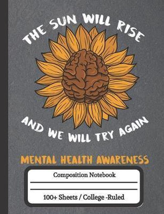 The Sun Will Rise And We Will Try Again Mental Health Awareness: Composition Notebook for Mental Health Awareness
