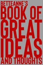 Betteanne's Book of Great Ideas and Thoughts