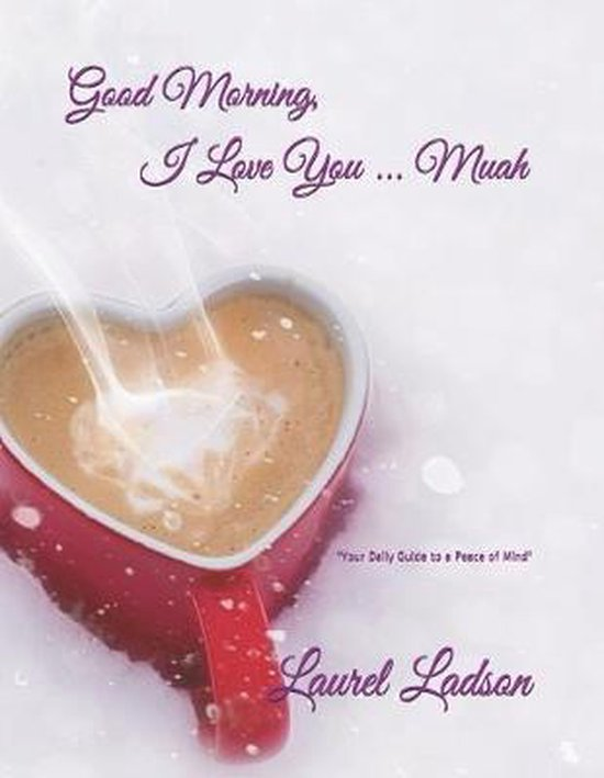 Good Morning, I Love You ... Muah: ''Your Daily Guide to a Peace of Mind''