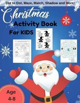 Christmas Activity Book For Kids: Kids Game Learning for Children Age 4-8 Years, Dot to Dot, Maze, Coloring, Matching and More