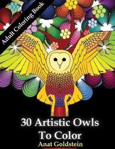 30 Artistic Owls To Color: Coloring Books For Adults
