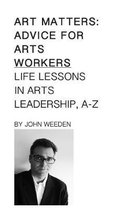Art Matters: Life Lessons in Arts Leadership, A-Z
