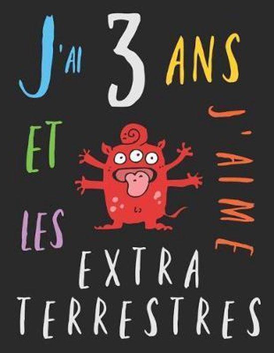 J'ai 3 ans et j'aime les extraterrestres: Le livre � colorier pour les enfants de trois ans qui aime les extraterrestres. Album � colorier extraterres