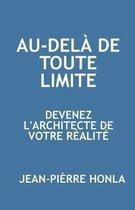 Au-Del� de Toute Limite: Devenez l'Architecte de Votre R�alit�