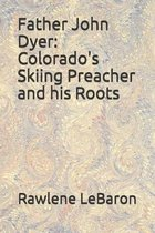 Father John Dyer: Colorado's Skiing Preacher and his Roots