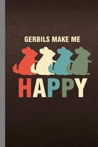 Gerbils Make Me Happy: Animals Gift For Veterinarian (6''x9'') Lined Notebook To Write In